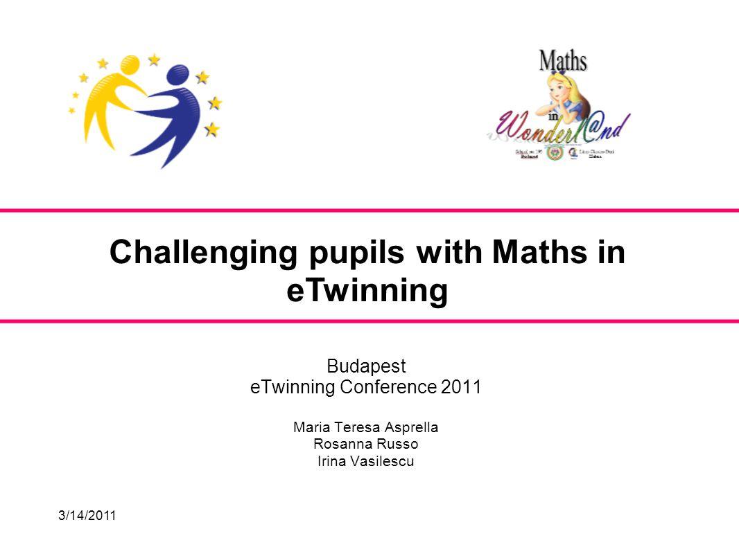3/14/2011 Budapest eTwinning Conference 2011 Maria Teresa Asprella Rosanna Russo Irina Vasilescu Challenging pupils with Maths in eTwinning