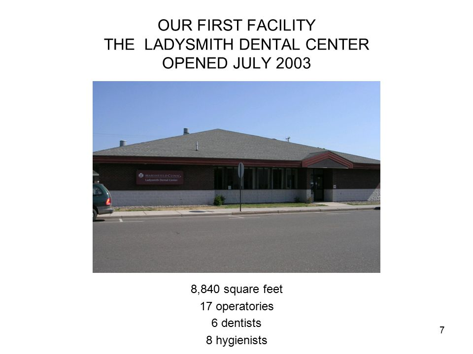 7 OUR FIRST FACILITY THE LADYSMITH DENTAL CENTER OPENED JULY 2003 8,840 square feet 17 operatories 6 dentists 8 hygienists