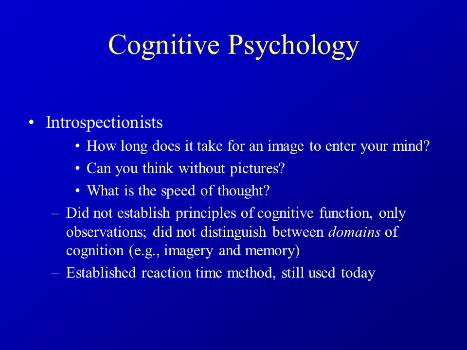 Cognitive Psychology Introspectionists How long does it take for an image to enter your mind.