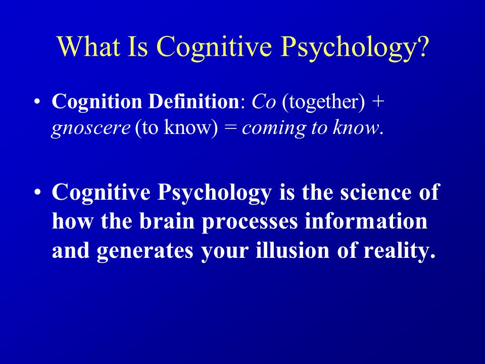 What Is Cognitive Psychology.