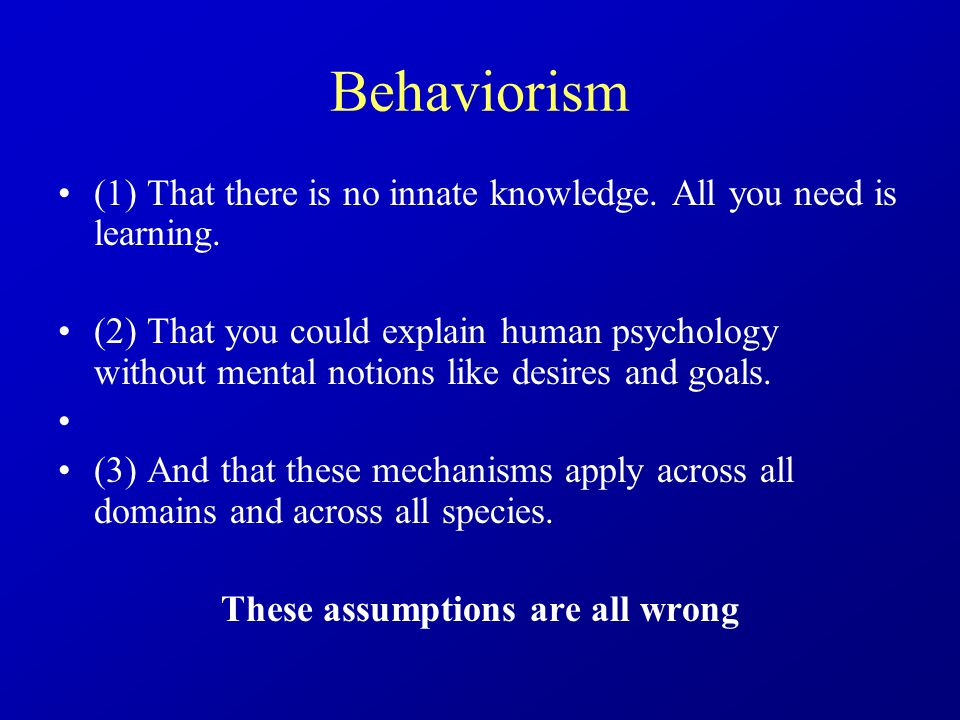 Behaviorism (1) That there is no innate knowledge.