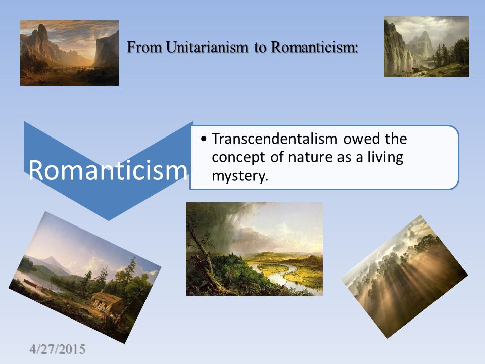 From Unitarianism to Romanticism: Romanticism Transcendentalism owed the concept of nature as a living mystery.