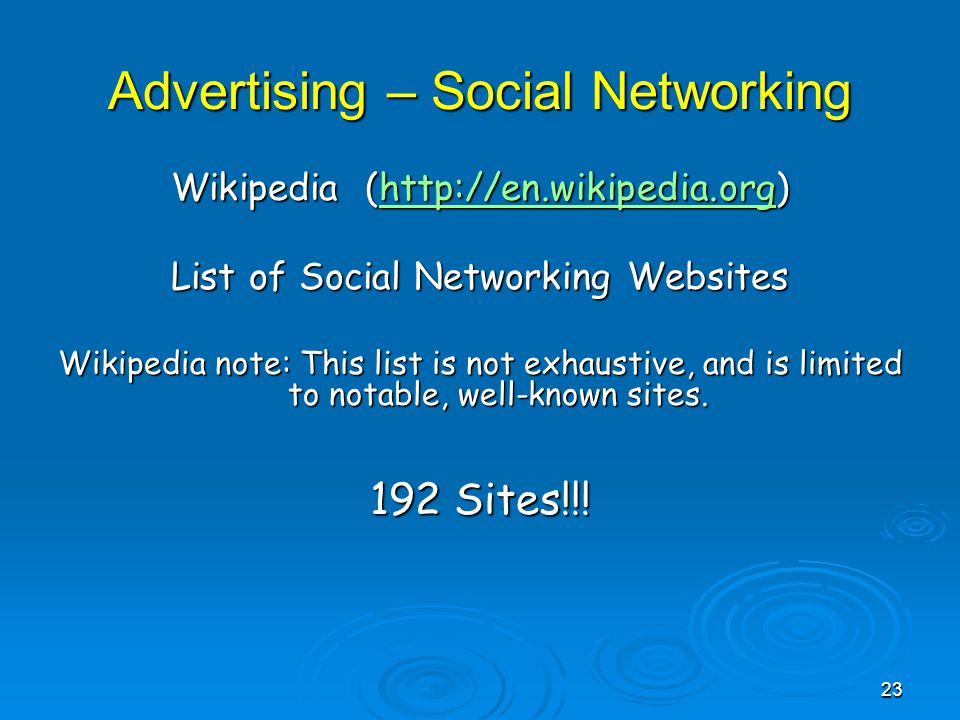 Advertising – Social Networking Wikipedia (http://en.wikipedia.org) http://en.wikipedia.org List of Social Networking Websites Wikipedia note: This list is not exhaustive, and is limited to notable, well-known sites.