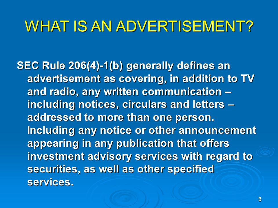 SEC Rule 206(4)-1(b) generally defines an advertisement as covering, in addition to TV and radio, any written communication – including notices, circulars and letters – addressed to more than one person.