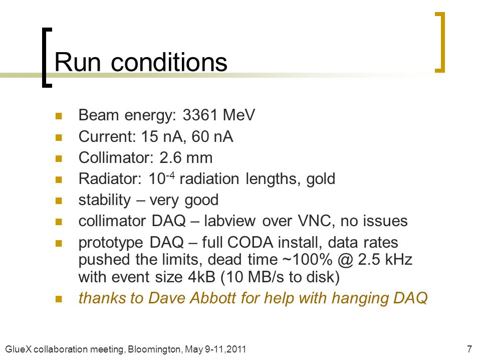 GlueX collaboration meeting, Bloomington, May 9-11,20117 Run conditions Beam energy: 3361 MeV Current: 15 nA, 60 nA Collimator: 2.6 mm Radiator: 10 -4