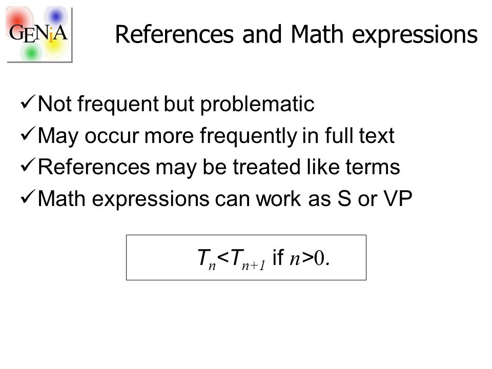 References and Math expressions Not frequent but problematic May occur more frequently in full text References may be treated like terms Math expressions can work as S or VP T n 0.