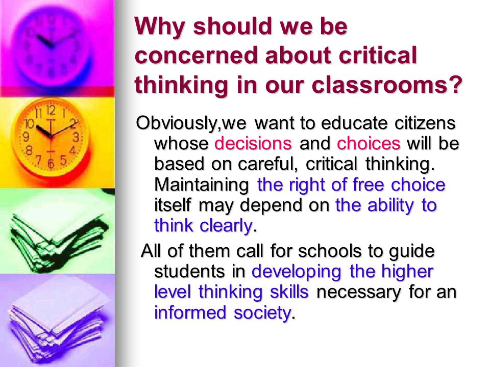 Why should we be concerned about critical thinking in our classrooms.