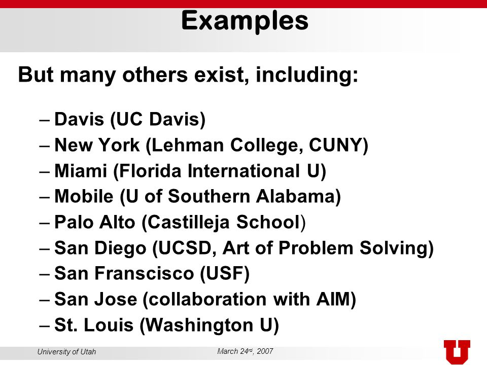 University of Utah March 24 rd, 2007 Examples But many others exist, including: –Davis (UC Davis) –New York (Lehman College, CUNY) –Miami (Florida Int
