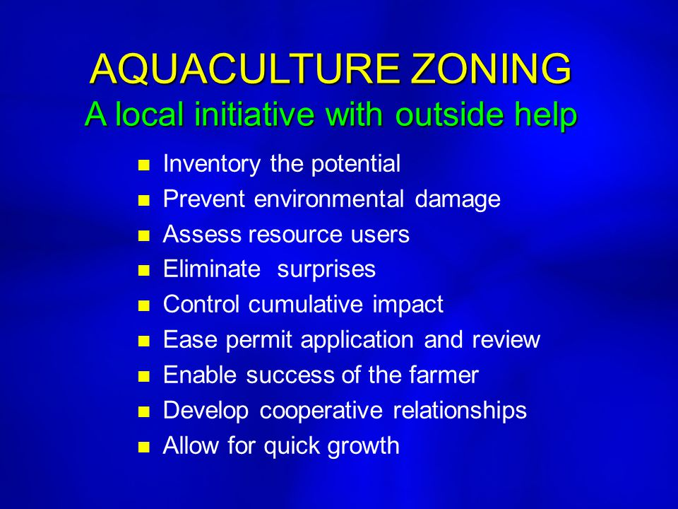 AQUACULTURE ZONING A local initiative with outside help n Inventory the potential n Prevent environmental damage n Assess resource users n Eliminate s