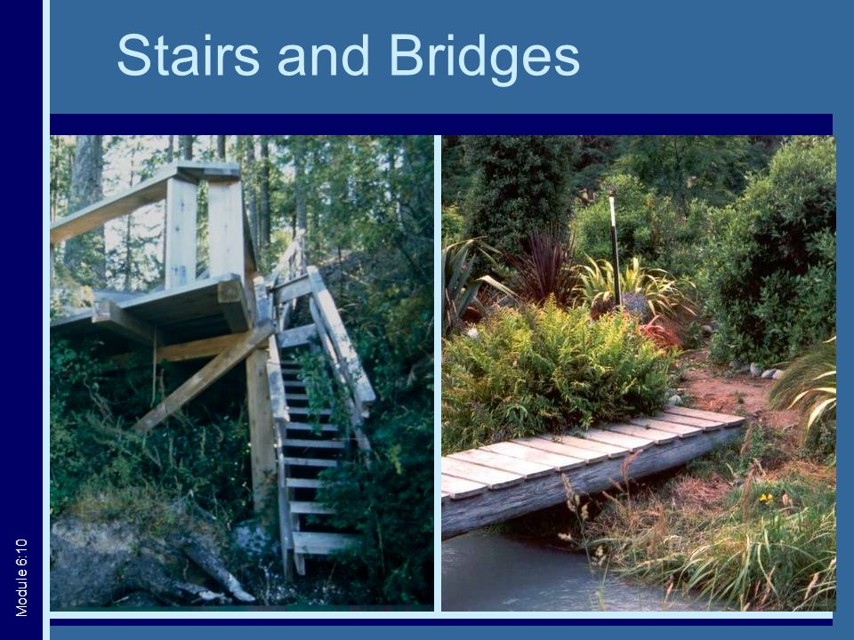 Stairs and Bridges Photo credit: Wisconsin DNR Module 6:10