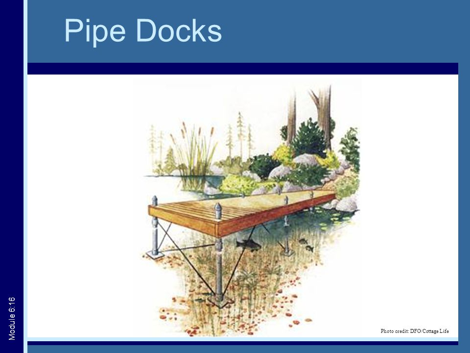 Pipe Docks Photo credit: DFO/Cottage Life Module 6:16