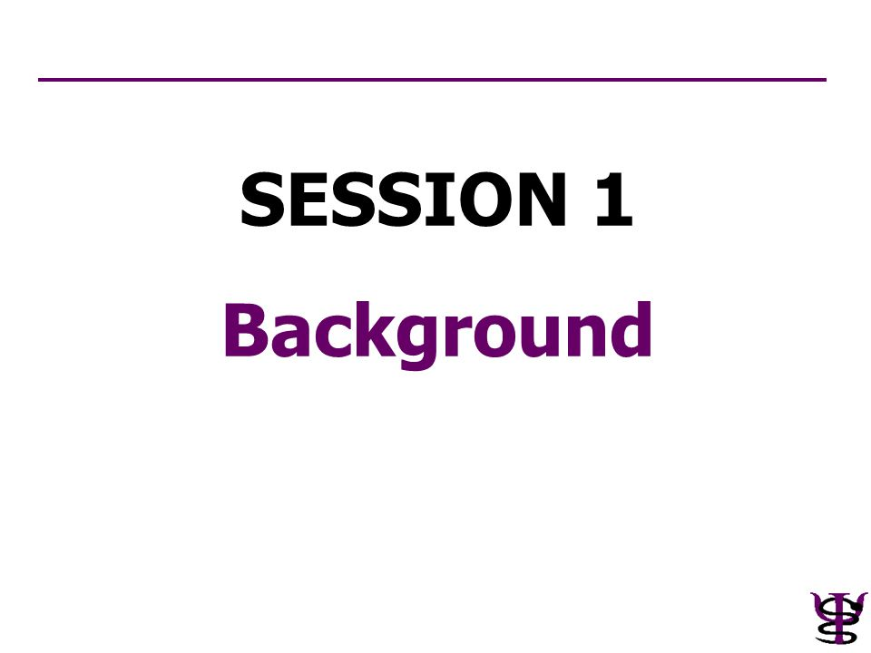 SESSION 1 Background