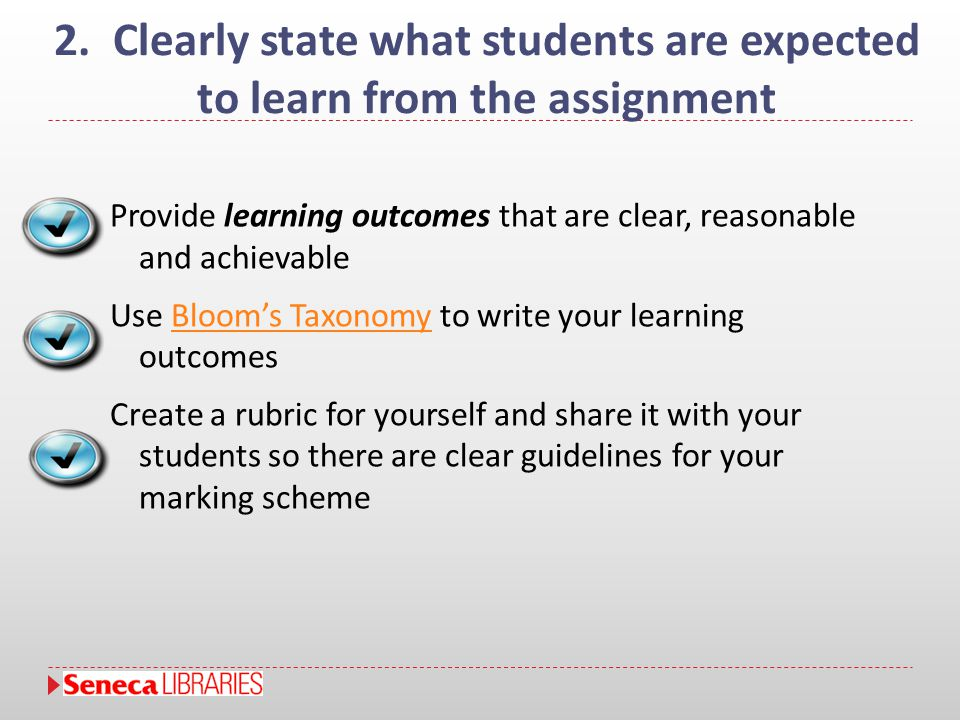 2. Clearly state what students are expected to learn from the assignment Provide learning outcomes that are clear, reasonable and achievable Use Bloom