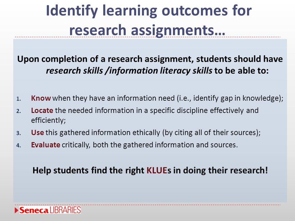 Identify learning outcomes for research assignments… Upon completion of a research assignment, students should have research skills /information liter