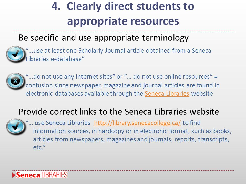 "4. Clearly direct students to appropriate resources Be specific and use appropriate terminology ""…use at least one Scholarly Journal article obtained"
