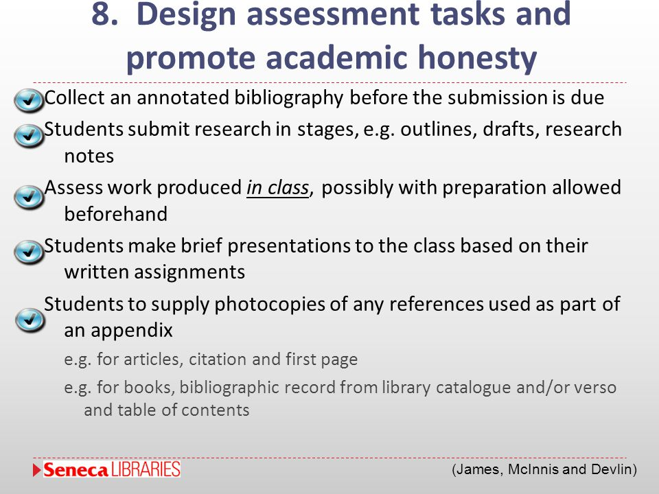 8. Design assessment tasks and promote academic honesty Collect an annotated bibliography before the submission is due Students submit research in sta