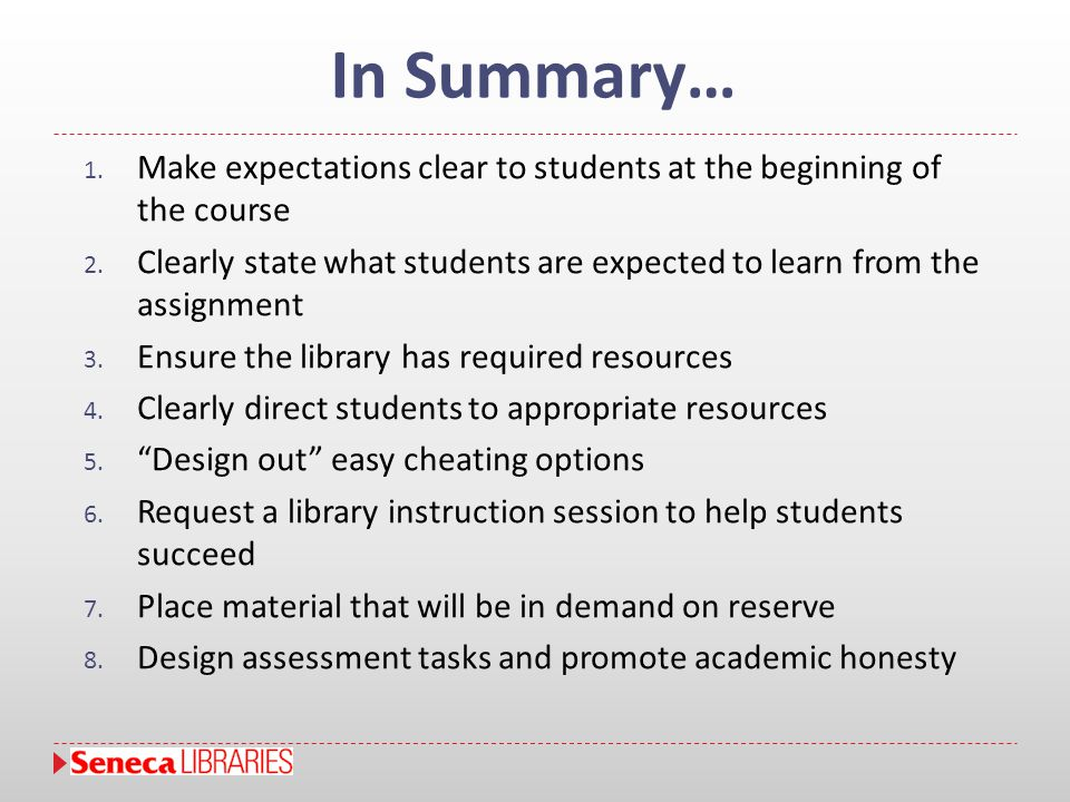 In Summary… 1. Make expectations clear to students at the beginning of the course 2. Clearly state what students are expected to learn from the assign