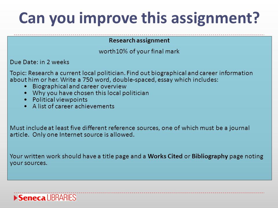 Can you improve this assignment? Research assignment worth10% of your final mark Due Date: in 2 weeks Topic: Research a current local politician. Find