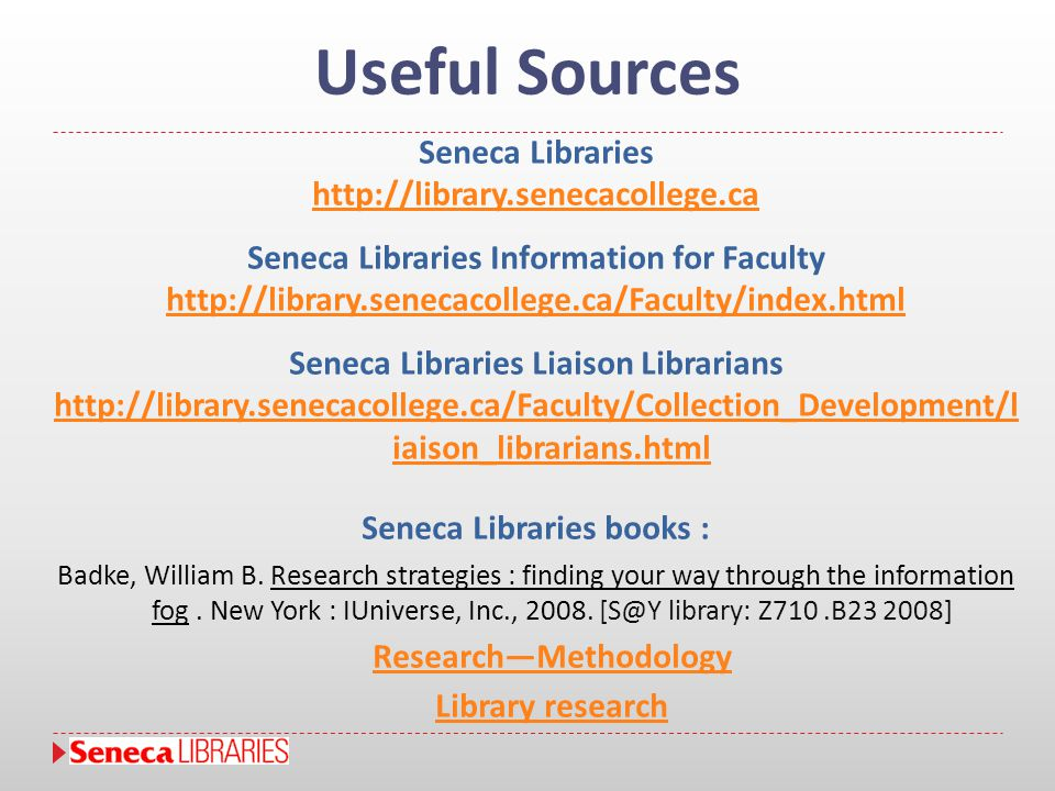 Useful Sources Seneca Libraries http://library.senecacollege.ca Seneca Libraries Information for Faculty http://library.senecacollege.ca/Faculty/index
