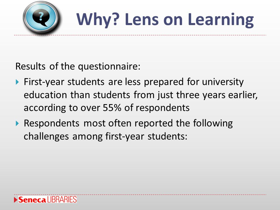 Why? Lens on Learning Results of the questionnaire:  First-year students are less prepared for university education than students from just three yea