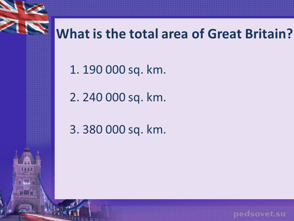 What is the total area of Great Britain? 1. 190 000 sq. km. 2. 240 000 sq. km. 3. 380 000 sq. km.