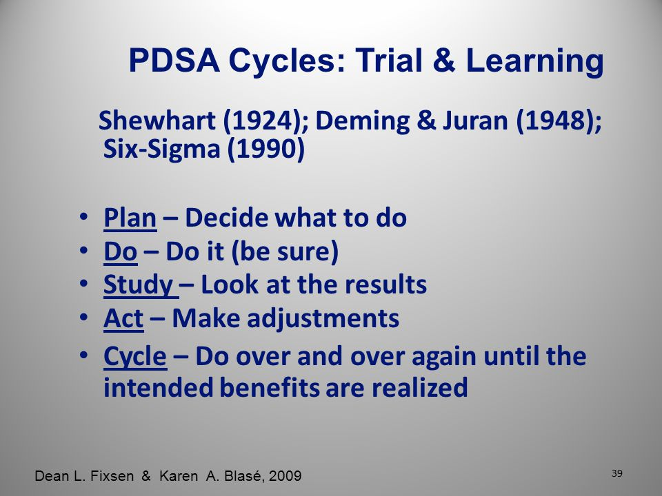 Shewhart (1924); Deming & Juran (1948); Six-Sigma (1990) Plan – Decide what to do Do – Do it (be sure) Study – Look at the results Act – Make adjustme