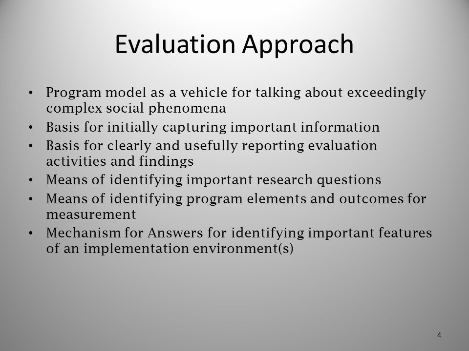 Evaluation Approach Program model as a vehicle for talking about exceedingly complex social phenomena Basis for initially capturing important informat