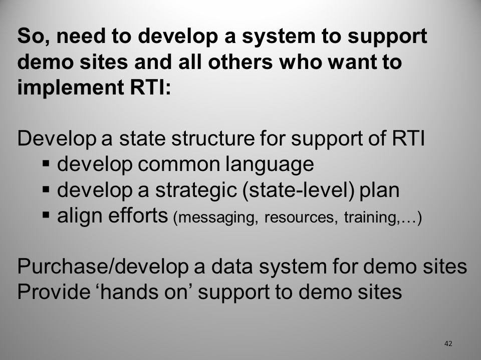So, need to develop a system to support demo sites and all others who want to implement RTI: Develop a state structure for support of RTI  develop co