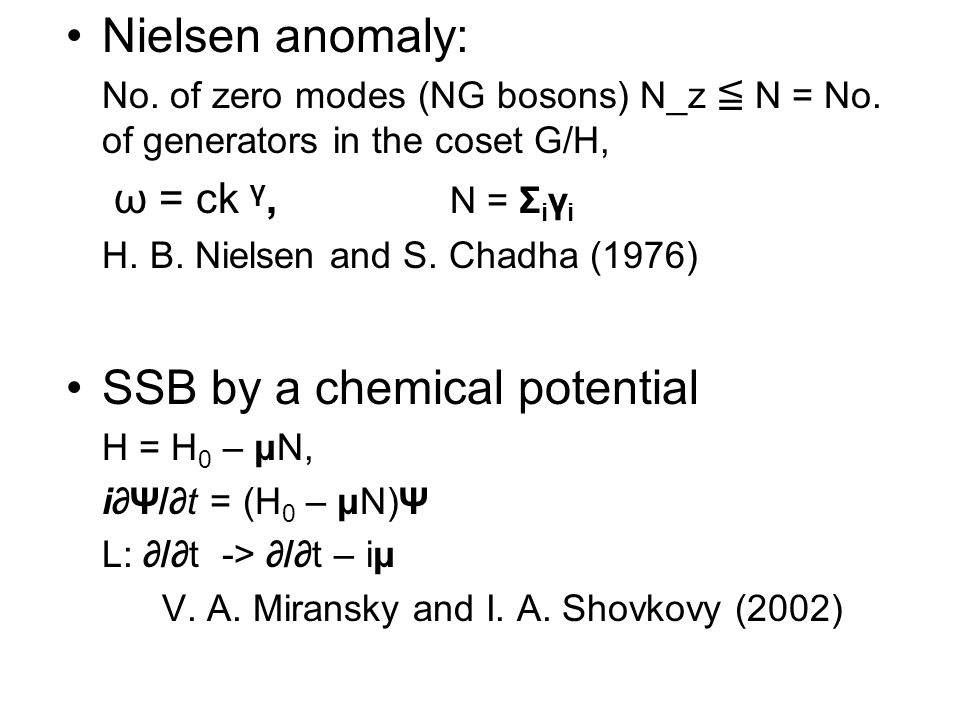 Nielsen anomaly: No. of zero modes (NG bosons) N_z ≦ N = No. of generators in the coset G/H, ω = ck γ, N = Σ i γ i H. B. Nielsen and S. Chadha (1976)