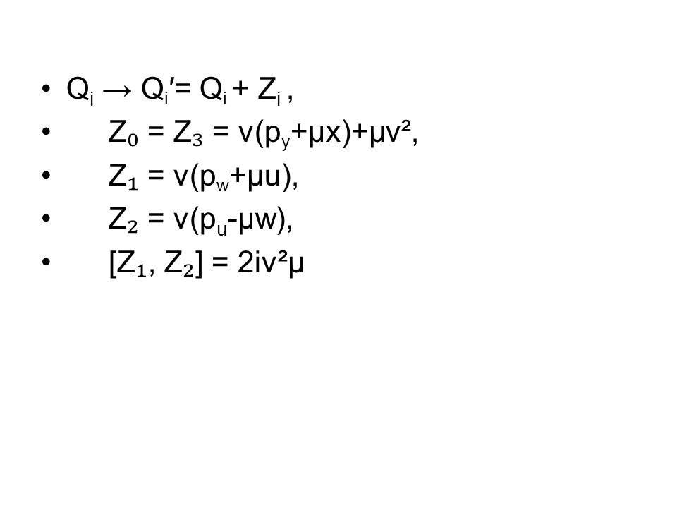 Q i → Q i ′= Q i + Z i, Z ₀ = Z ₃ = v(p y +μx)+μv², Z ₁ = v(p w +μu), Z ₂ = v(p u -μw), [Z ₁, Z ₂ ] = 2iv²μ