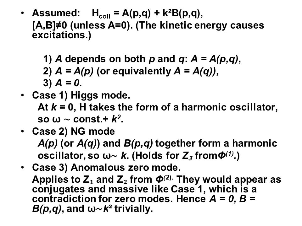 Assumed: H coll = A(p,q) + k²B(p,q), [A,B]≠0 (unless A=0). (The kinetic energy causes excitations.) 1) A depends on both p and q: A = A(p,q), 2) A = A