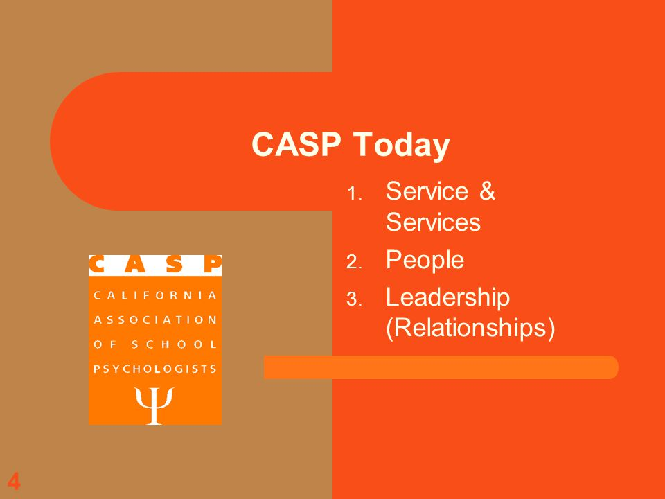 4 CASP Today 1. Service & Services 2. People 3. Leadership (Relationships)