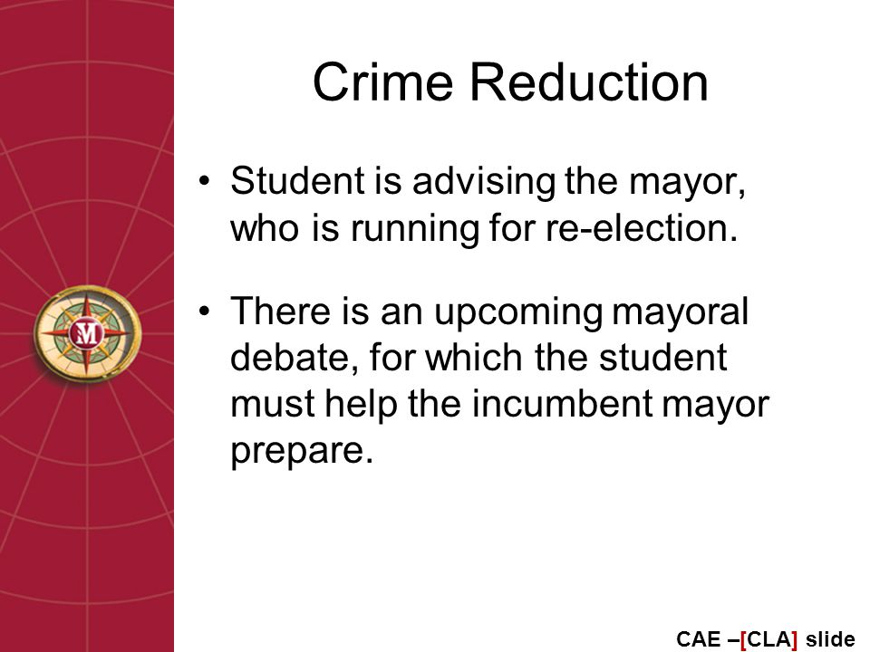 Crime Reduction Student is advising the mayor, who is running for re-election.