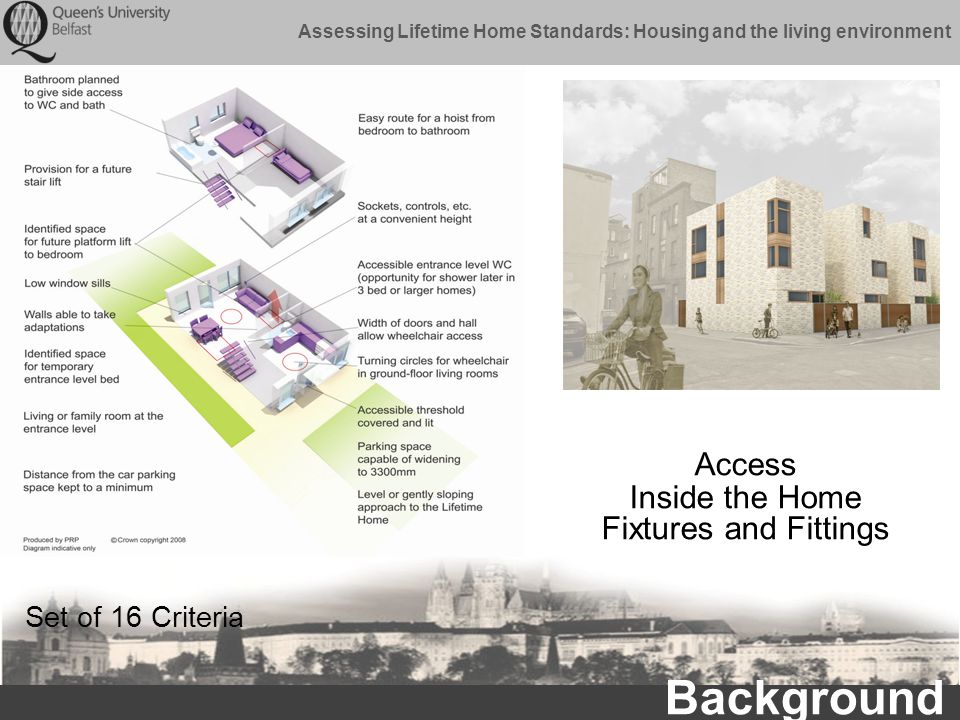 Assessing Lifetime Home Standards: Housing and the living environment Access Inside the Home Fixtures and Fittings Set of 16 Criteria Background