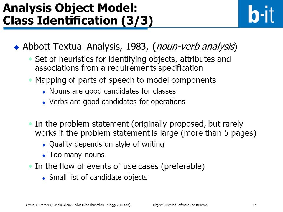 Armin B. Cremers, Sascha Alda & Tobias Rho (based on Bruegge & Dutoit) Object-Oriented Software Construction 37 Analysis Object Model: Class Identific