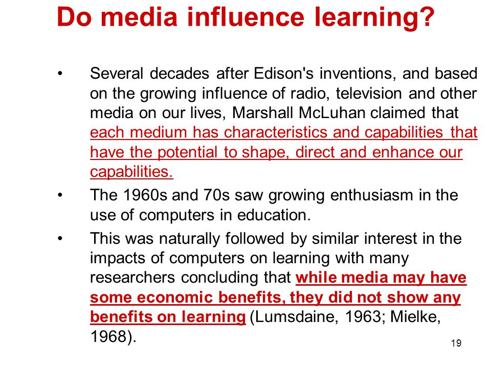 19 Do media influence learning? Several decades after Edison's inventions, and based on the growing influence of radio, television and other media on