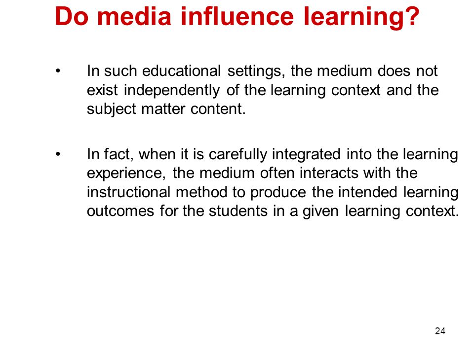 24 Do media influence learning.