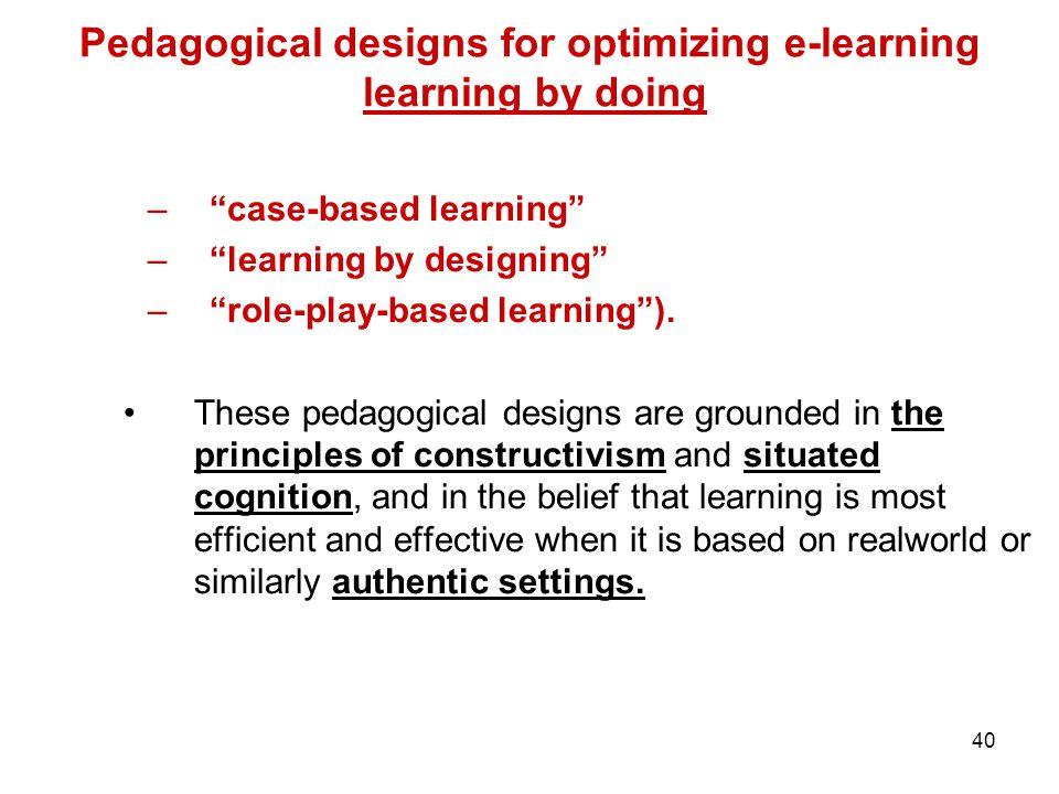 "40 Pedagogical designs for optimizing e-learning learning by doing –""case-based learning"" –""learning by designing"" –""role-play-based learning""). These"