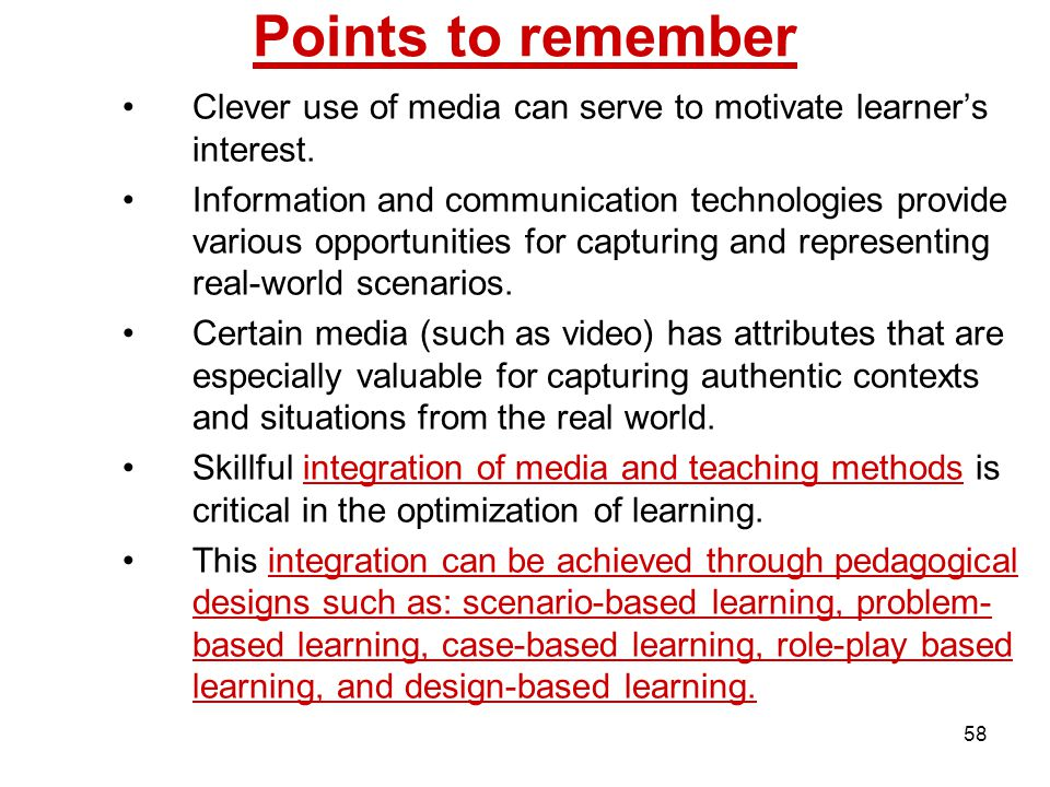 58 Points to remember Clever use of media can serve to motivate learner's interest. Information and communication technologies provide various opportu