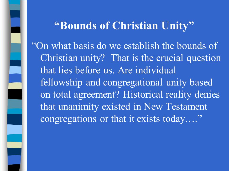 Bounds of Christian Unity On what basis do we establish the bounds of Christian unity.