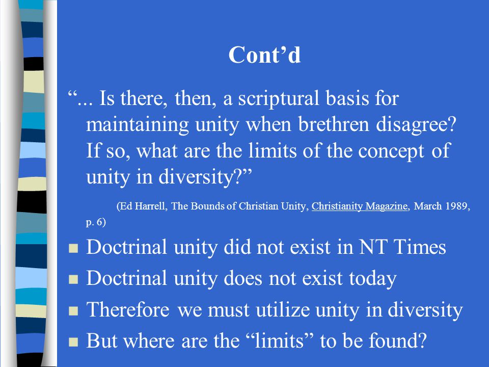 Cont'd ... Is there, then, a scriptural basis for maintaining unity when brethren disagree.
