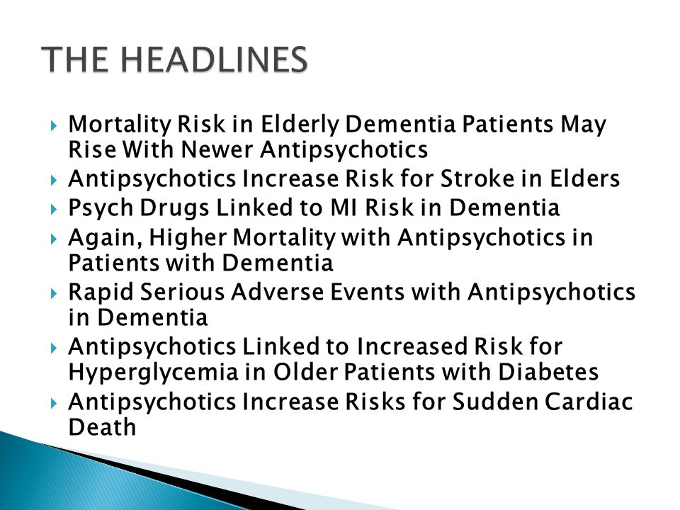  Mortality Risk in Elderly Dementia Patients May Rise With Newer Antipsychotics  Antipsychotics Increase Risk for Stroke in Elders  Psych Drugs Lin