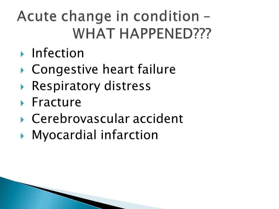  Infection  Congestive heart failure  Respiratory distress  Fracture  Cerebrovascular accident  Myocardial infarction