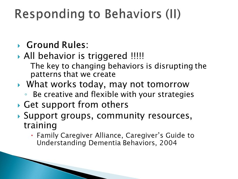  Ground Rules:  All behavior is triggered !!!!! The key to changing behaviors is disrupting the patterns that we create  What works today, may not