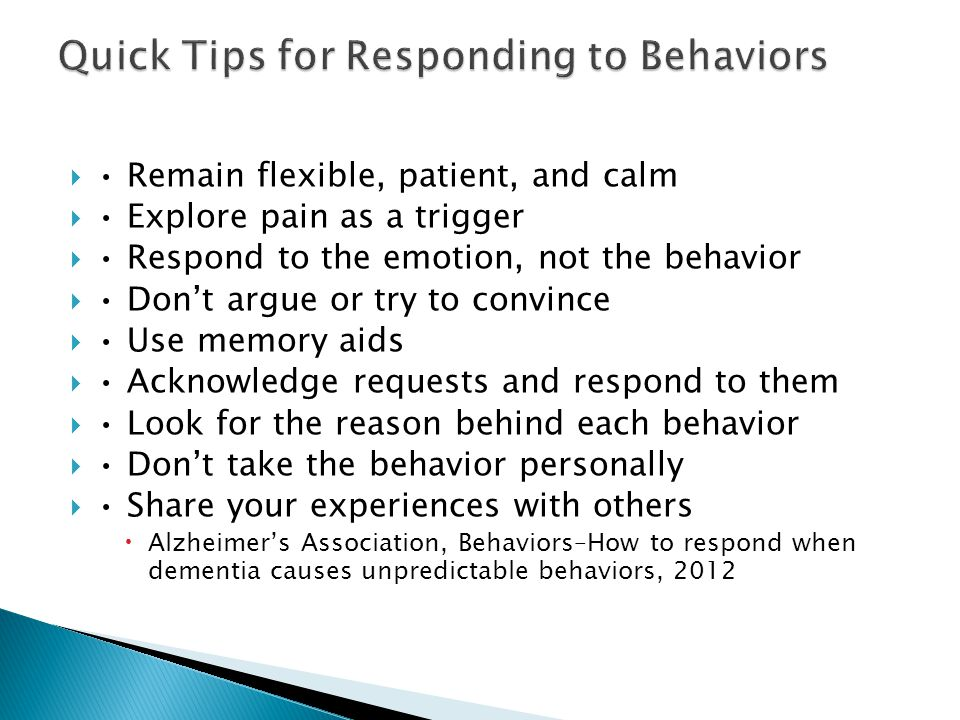  Remain flexible, patient, and calm  Explore pain as a trigger  Respond to the emotion, not the behavior  Don't argue or try to convince  Use mem