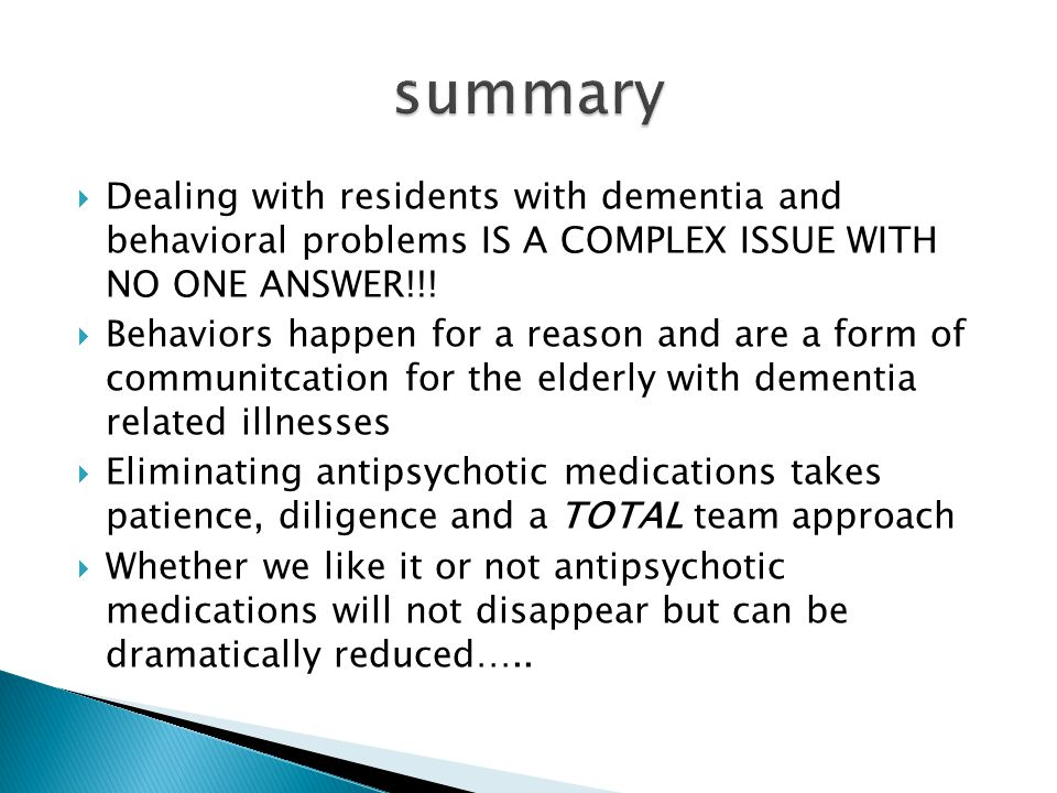  Dealing with residents with dementia and behavioral problems IS A COMPLEX ISSUE WITH NO ONE ANSWER!!!  Behaviors happen for a reason and are a form