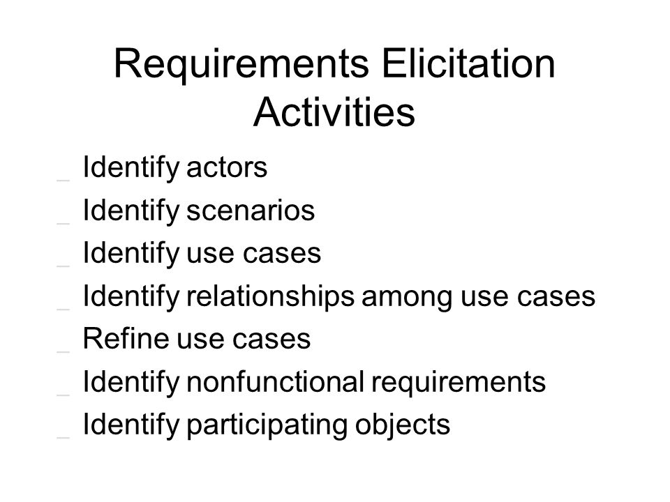 Requirements Elicitation Activities _ Identify actors _ Identify scenarios _ Identify use cases _ Identify relationships among use cases _ Refine use