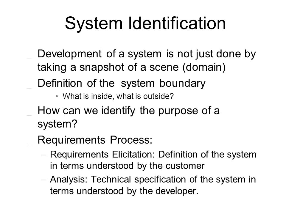 System Identification _ Development of a system is not just done by taking a snapshot of a scene (domain) _ Definition of the system boundary What is