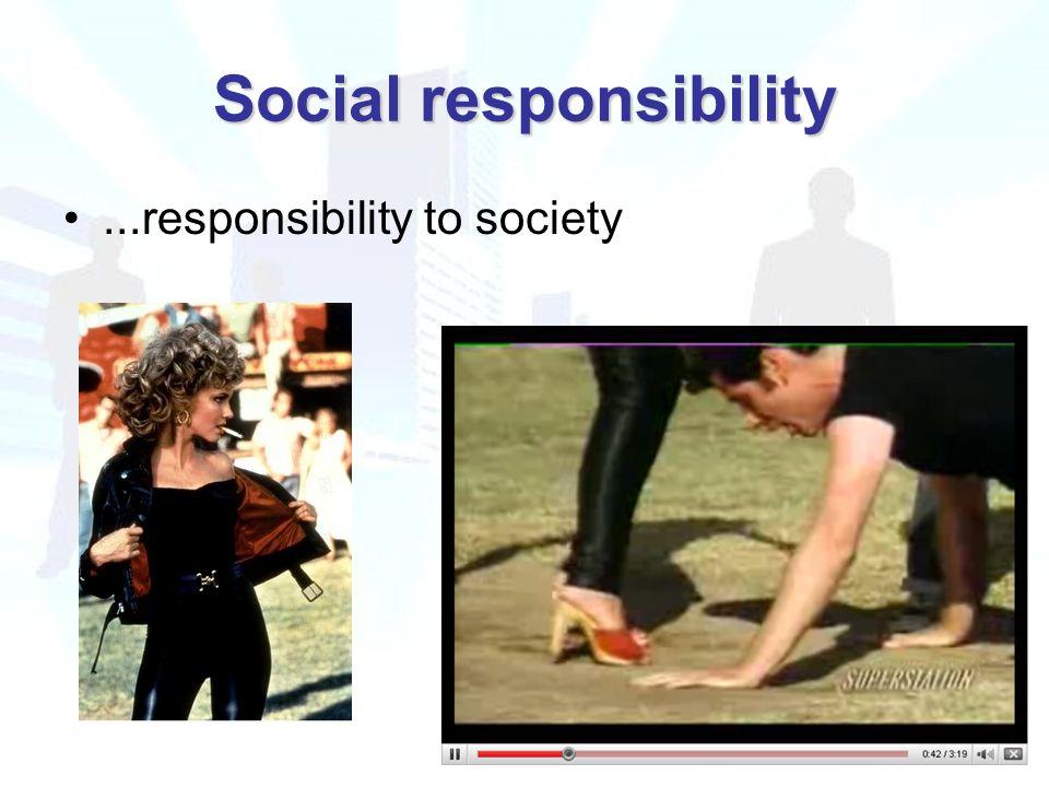Social responsibility...responsibility to society