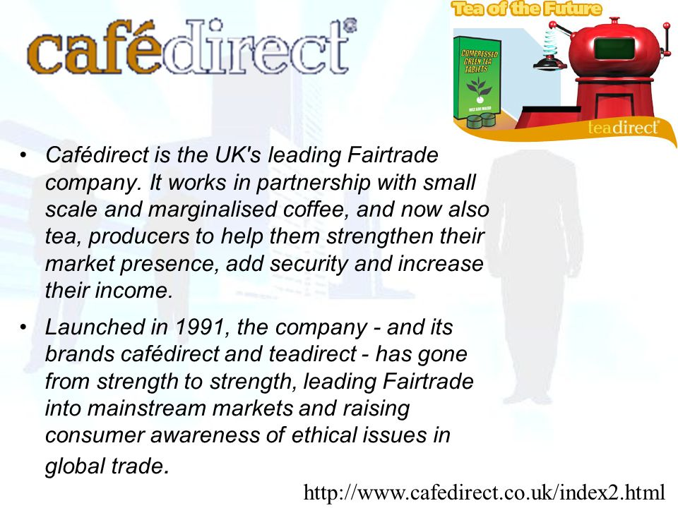 Cafédirect is the UK s leading Fairtrade company.